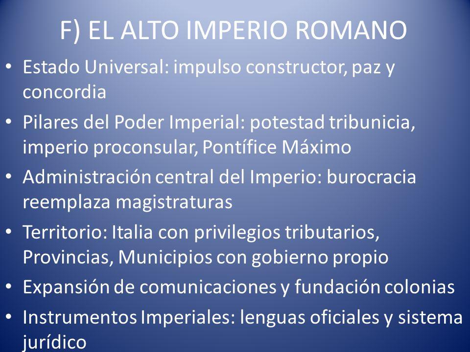 F) EL ALTO IMPERIO ROMANO Estado Universal: impulso constructor, paz y concordia Pilares del Poder Imperial: potestad tribunicia, imperio proconsular,