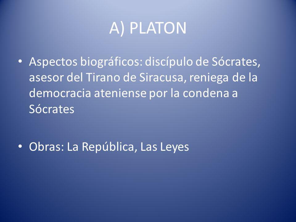 A) PLATON Aspectos biográficos: discípulo de Sócrates, asesor del Tirano de Siracusa, reniega de la democracia ateniense por la condena a Sócrates Obr