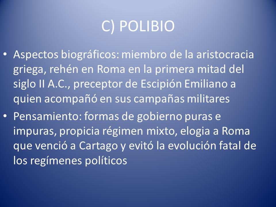C) POLIBIO Aspectos biográficos: miembro de la aristocracia griega, rehén en Roma en la primera mitad del siglo II A.C., preceptor de Escipión Emilian