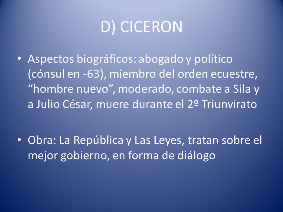 D) CICERON Aspectos biográficos: abogado y político (cónsul en -63), miembro del orden ecuestre, hombre nuevo, moderado, combate a Sila y a Julio Césa