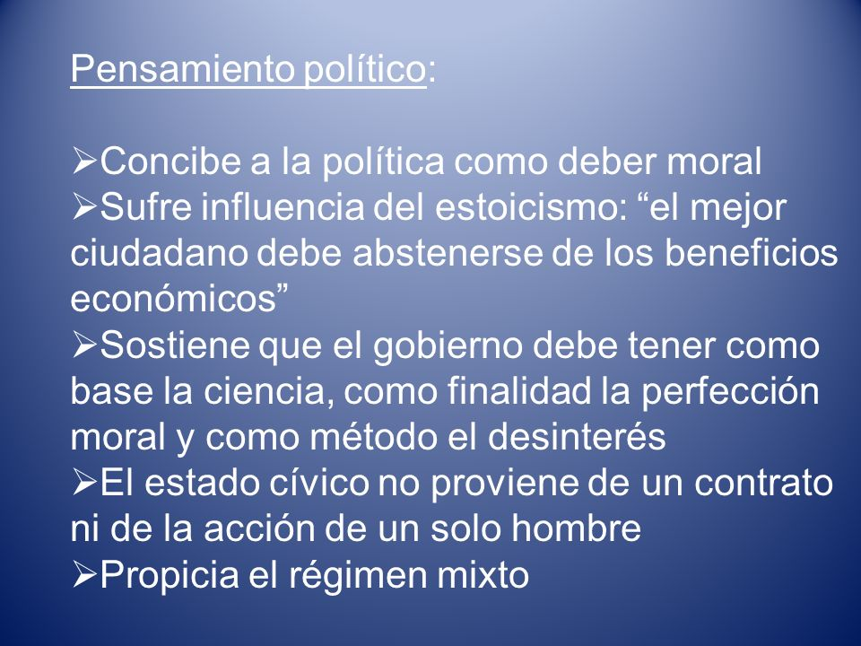 Pensamiento político: Concibe a la política como deber moral Sufre influencia del estoicismo: el mejor ciudadano debe abstenerse de los beneficios eco