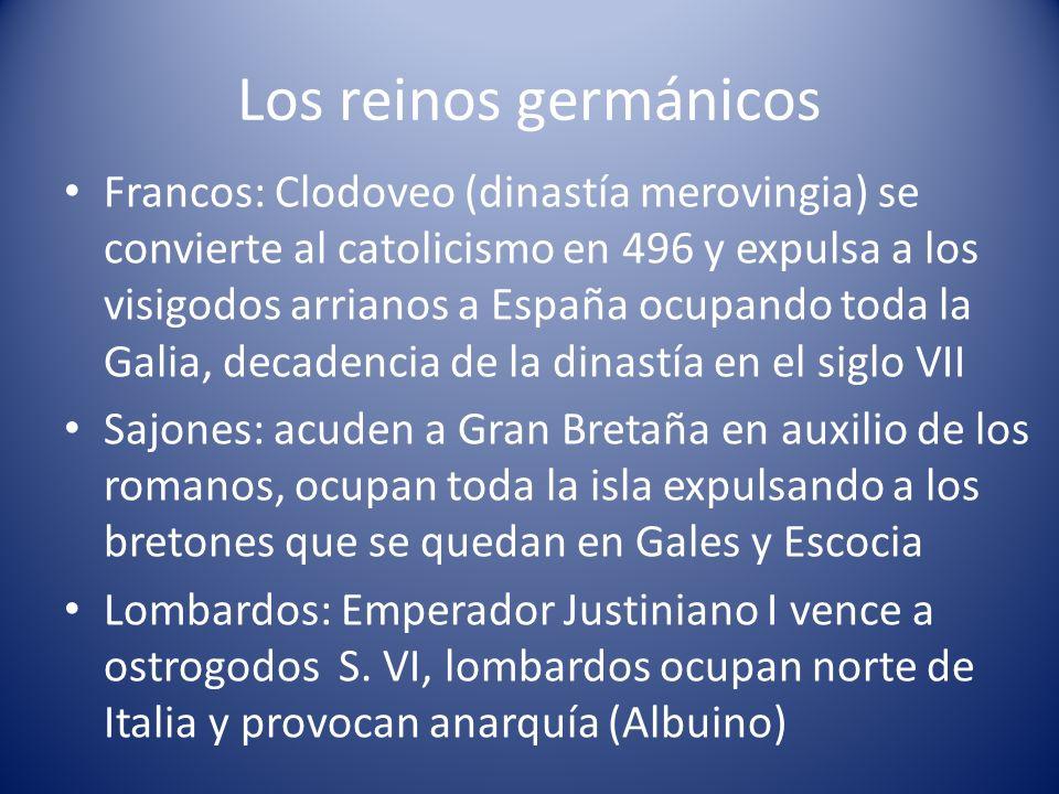 Los reinos germánicos Francos: Clodoveo (dinastía merovingia) se convierte al catolicismo en 496 y expulsa a los visigodos arrianos a España ocupando