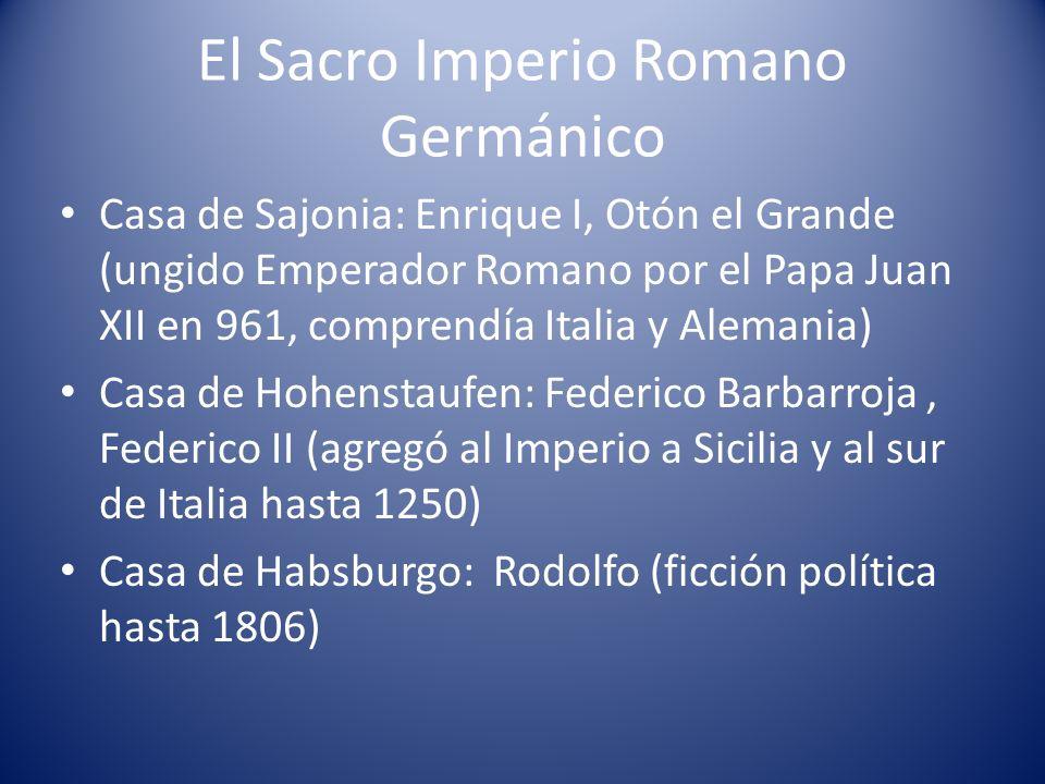 El Sacro Imperio Romano Germánico Casa de Sajonia: Enrique I, Otón el Grande (ungido Emperador Romano por el Papa Juan XII en 961, comprendía Italia y