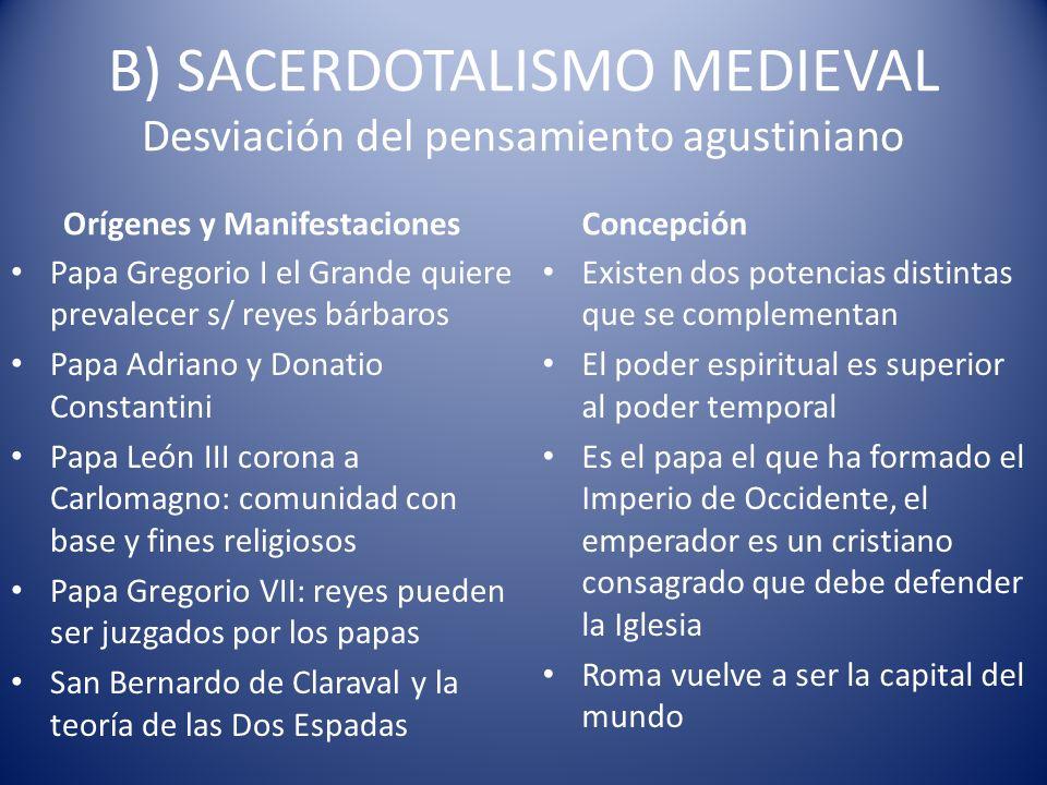 B) SACERDOTALISMO MEDIEVAL Desviación del pensamiento agustiniano Orígenes y Manifestaciones Papa Gregorio I el Grande quiere prevalecer s/ reyes bárb
