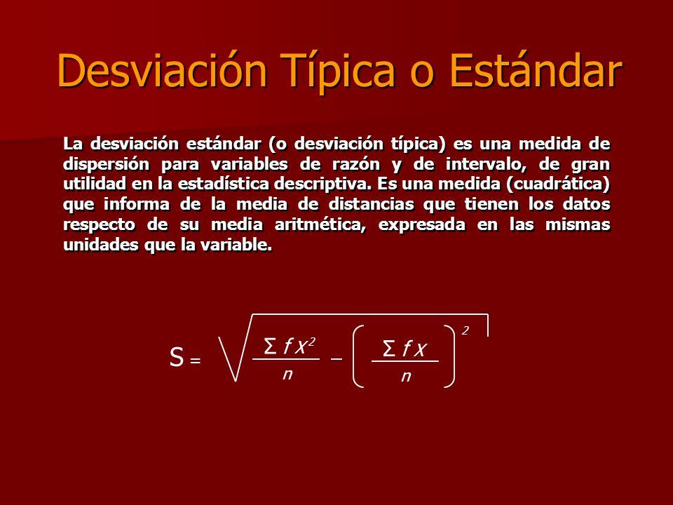 Desviación Típica o Estándar La desviación estándar (o desviación típica) es una medida de dispersión para variables de razón y de intervalo, de gran