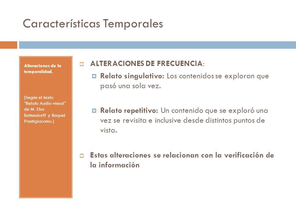 Características Temporales Alteraciones de la temporalidad. (Según el texto Relato Audio-visual de M. Elsa Bettendorff y Raquel Prestigiacomo.) ALTERA