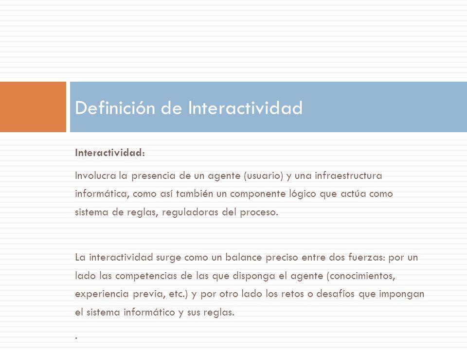 Interactividad: Involucra la presencia de un agente (usuario) y una infraestructura informática, como así también un componente lógico que actúa como sistema de reglas, reguladoras del proceso.