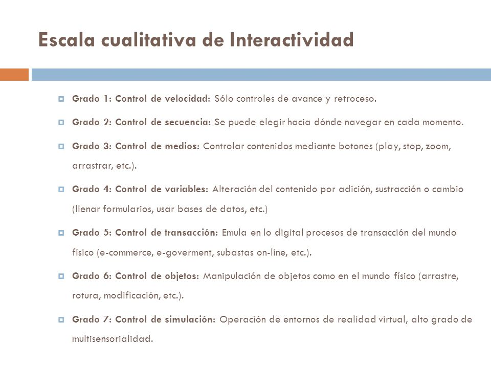 Escala cualitativa de Interactividad Grado 1: Control de velocidad: Sólo controles de avance y retroceso. Grado 2: Control de secuencia: Se puede eleg
