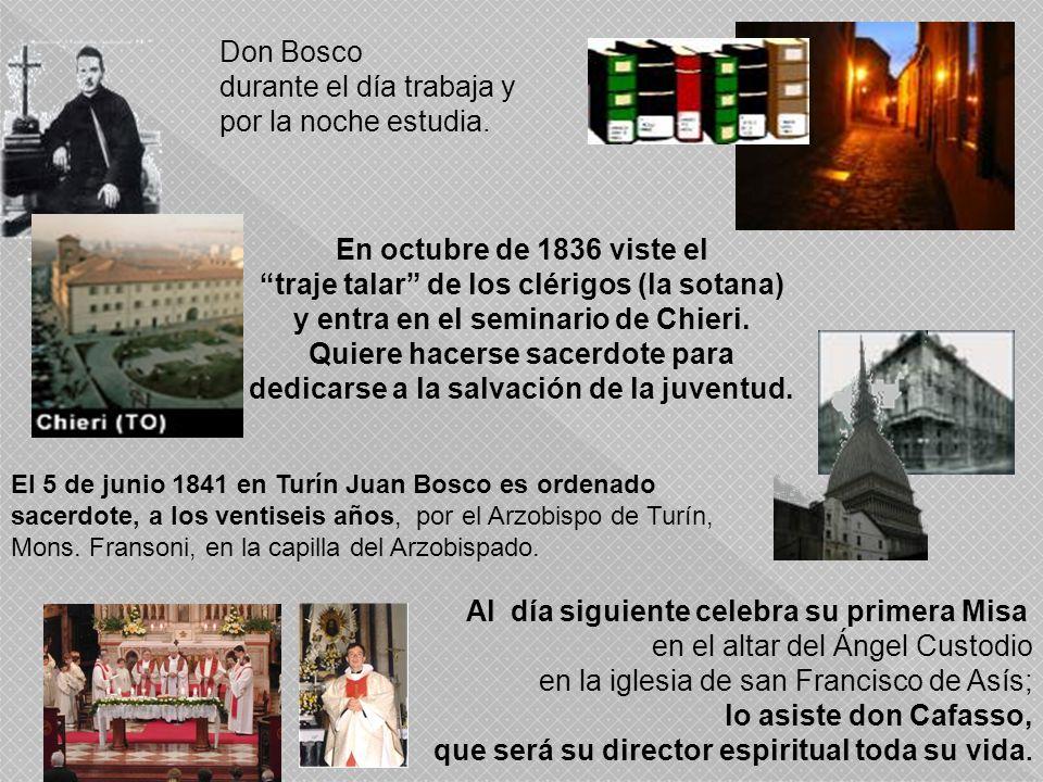 Don Bosco durante el día trabaja y por la noche estudia. En octubre de 1836 viste el traje talar de los clérigos (la sotana) y entra en el seminario d