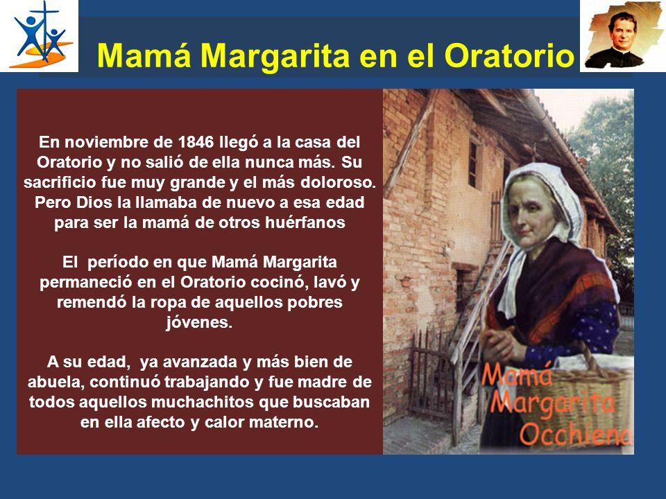 Mamá Margarita en el Oratorio En noviembre de 1846 llegó a la casa del Oratorio y no salió de ella nunca más. Su sacrificio fue muy grande y el más do