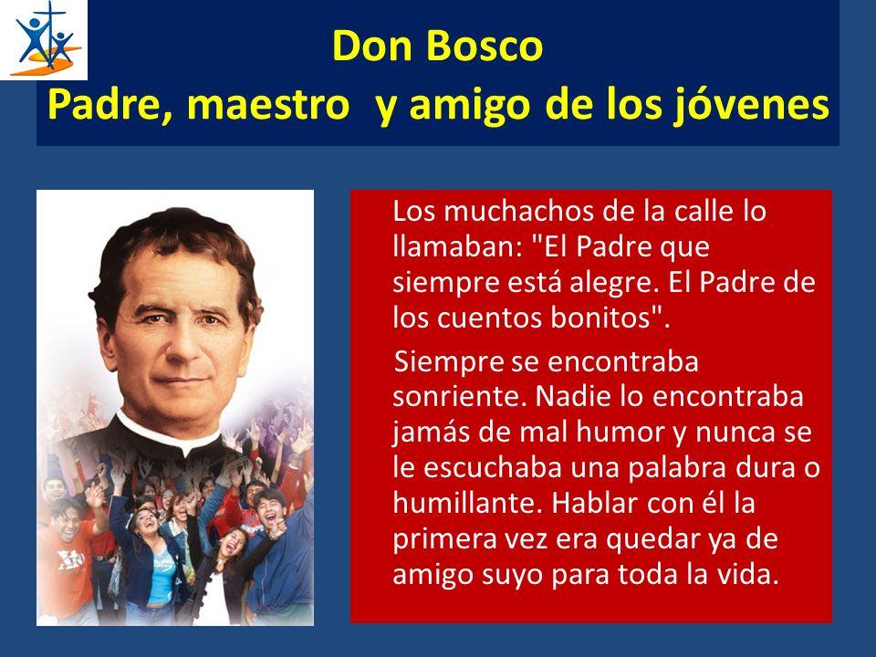 Don Bosco Padre, maestro y amigo de los jóvenes Los muchachos de la calle lo llamaban: