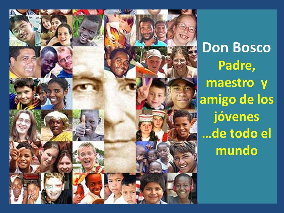 Don Bosco Padre, maestro y amigo de los jóvenes …de todo el mundo