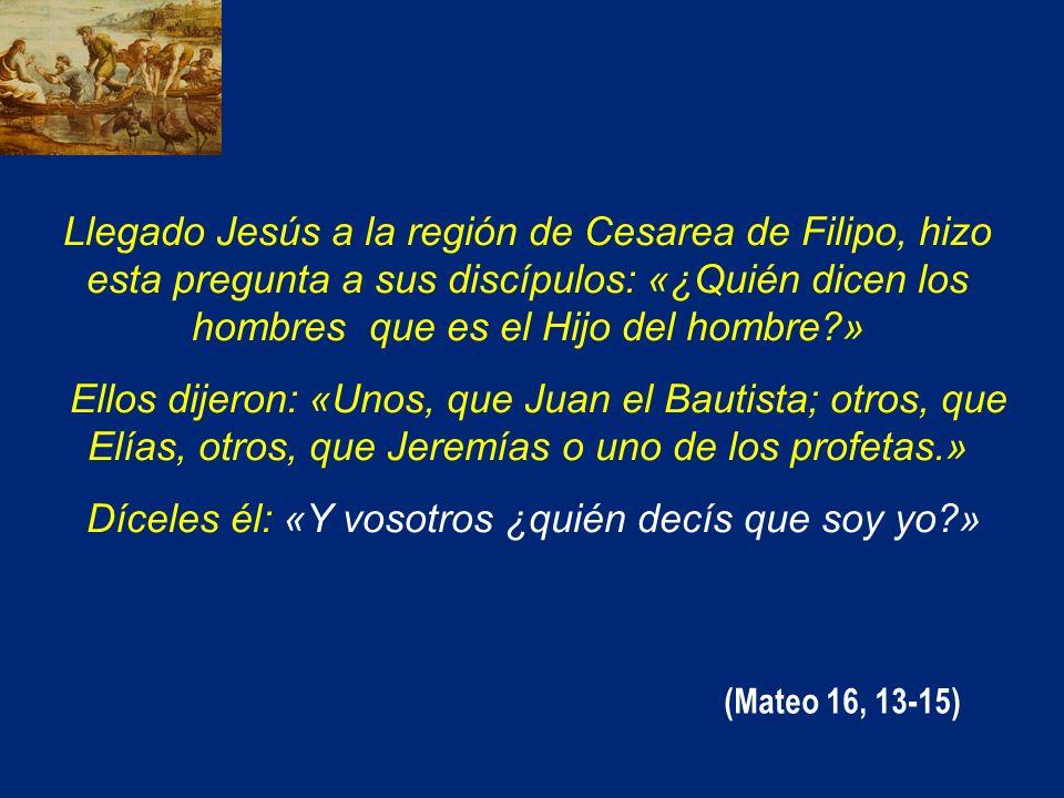 Llegado Jesús a la región de Cesarea de Filipo, hizo esta pregunta a sus discípulos: «¿Quién dicen los hombres que es el Hijo del hombre?» Ellos dijer