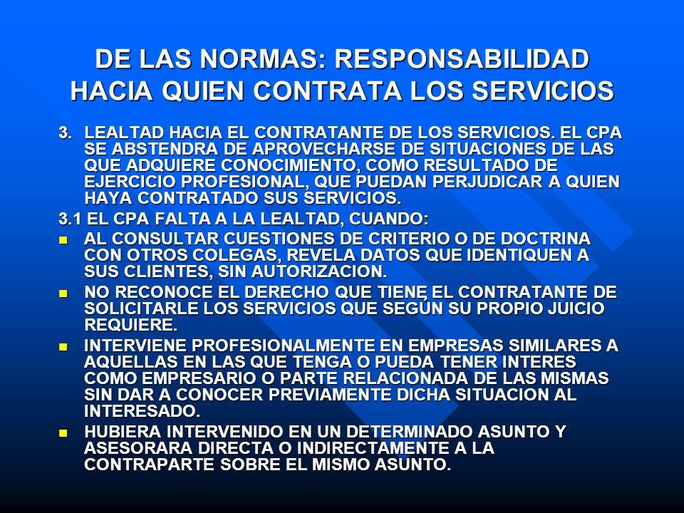 DE LAS NORMAS: RESPONSABILIDAD HACIA QUIEN CONTRATA LOS SERVICIOS 3.LEALTAD HACIA EL CONTRATANTE DE LOS SERVICIOS. EL CPA SE ABSTENDRA DE APROVECHARSE