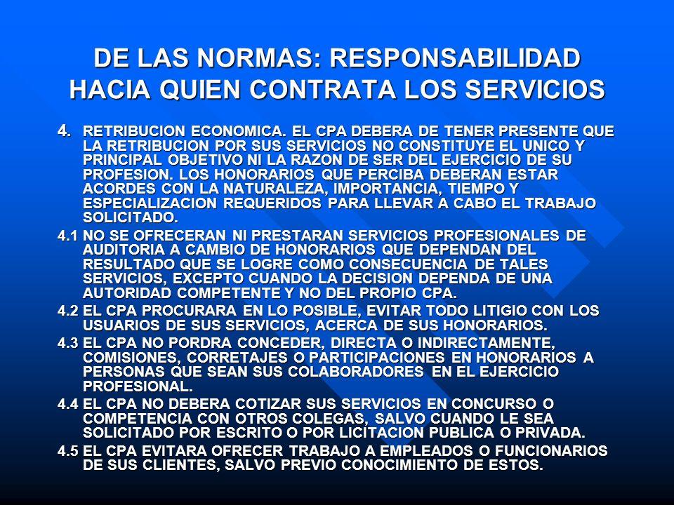 DE LAS NORMAS: RESPONSABILIDAD HACIA QUIEN CONTRATA LOS SERVICIOS 4. RETRIBUCION ECONOMICA. EL CPA DEBERA DE TENER PRESENTE QUE LA RETRIBUCION POR SUS