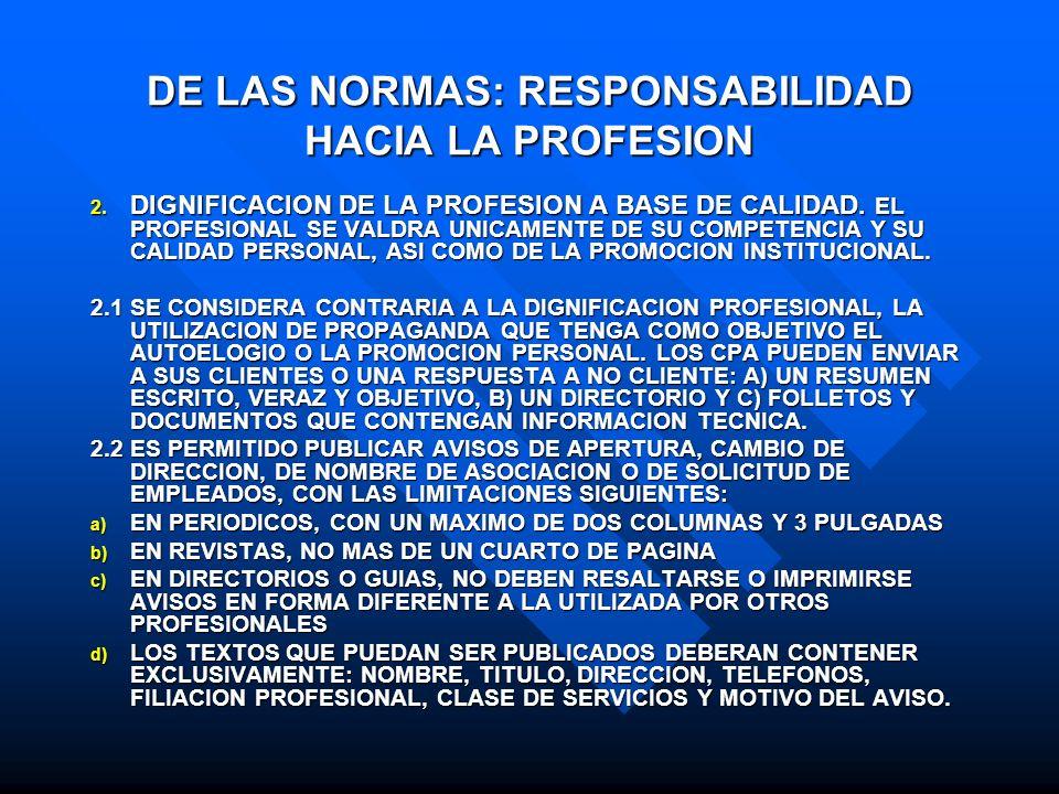 DE LAS NORMAS: RESPONSABILIDAD HACIA LA PROFESION 2. DIGNIFICACION DE LA PROFESION A BASE DE CALIDAD. EL PROFESIONAL SE VALDRA UNICAMENTE DE SU COMPET