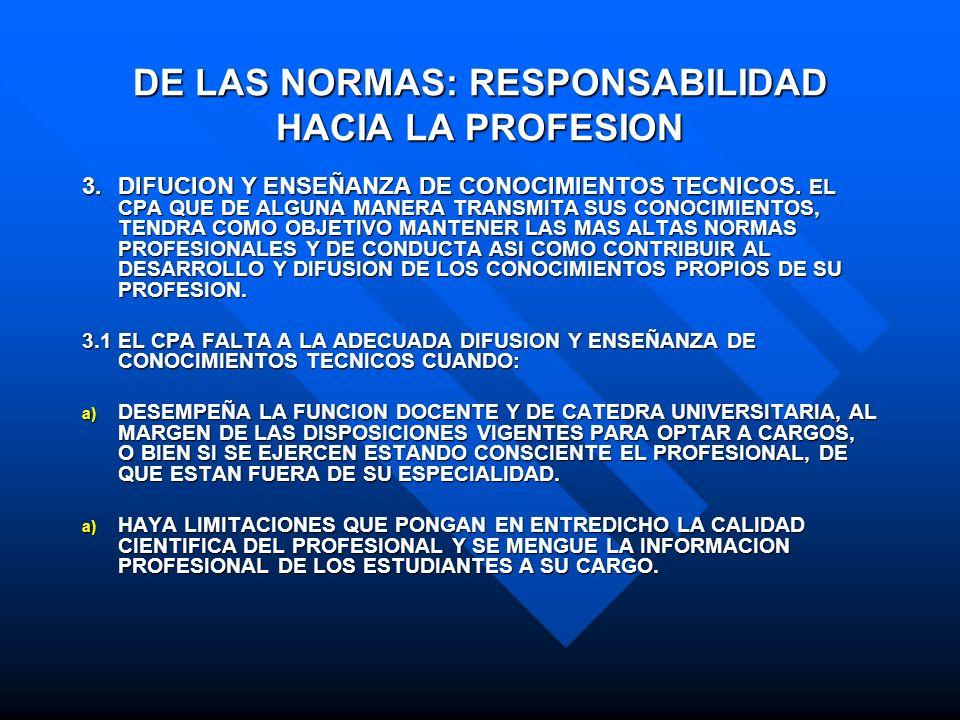 DE LAS NORMAS: RESPONSABILIDAD HACIA LA PROFESION 3.DIFUCION Y ENSEÑANZA DE CONOCIMIENTOS TECNICOS. EL CPA QUE DE ALGUNA MANERA TRANSMITA SUS CONOCIMI