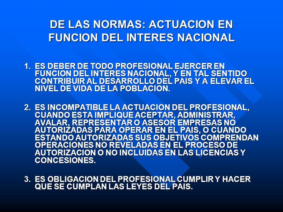 DE LAS NORMAS: ACTUACION EN FUNCION DEL INTERES NACIONAL 1.ES DEBER DE TODO PROFESIONAL EJERCER EN FUNCION DEL INTERES NACIONAL, Y EN TAL SENTIDO CONT