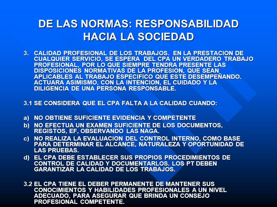 DE LAS NORMAS: RESPONSABILIDAD HACIA LA SOCIEDAD 3.CALIDAD PROFESIONAL DE LOS TRABAJOS. EN LA PRESTACION DE CUALQUIER SERVICIO, SE ESPERA DEL CPA UN V