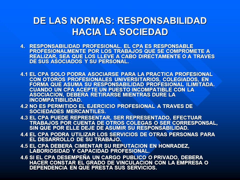 DE LAS NORMAS: RESPONSABILIDAD HACIA LA SOCIEDAD 4.RESPONSABILIDAD PROFESIONAL. EL CPA ES RESPONSABLE PROFESIONALMENTE POR LOS TRABAJOS QUE SE COMPROM