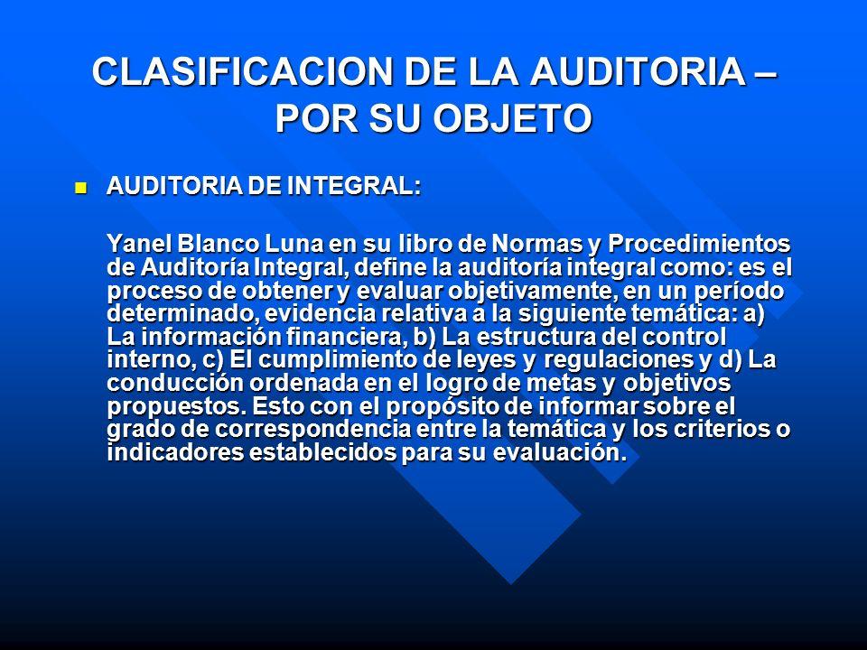 CLASIFICACION DE LA AUDITORIA – POR SU OBJETO AUDITORIA DE INTEGRAL: AUDITORIA DE INTEGRAL: Yanel Blanco Luna en su libro de Normas y Procedimientos d