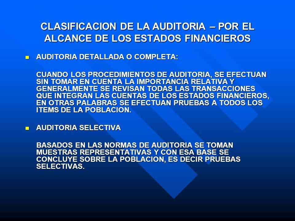 CLASIFICACION DE LA AUDITORIA – POR EL ALCANCE DE LOS ESTADOS FINANCIEROS AUDITORIA DETALLADA O COMPLETA: AUDITORIA DETALLADA O COMPLETA: CUANDO LOS P