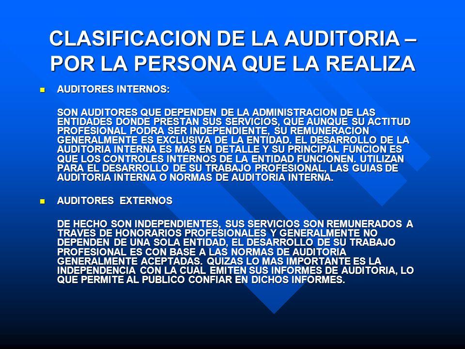 CLASIFICACION DE LA AUDITORIA – POR LA PERSONA QUE LA REALIZA AUDITORES INTERNOS: AUDITORES INTERNOS: SON AUDITORES QUE DEPENDEN DE LA ADMINISTRACION