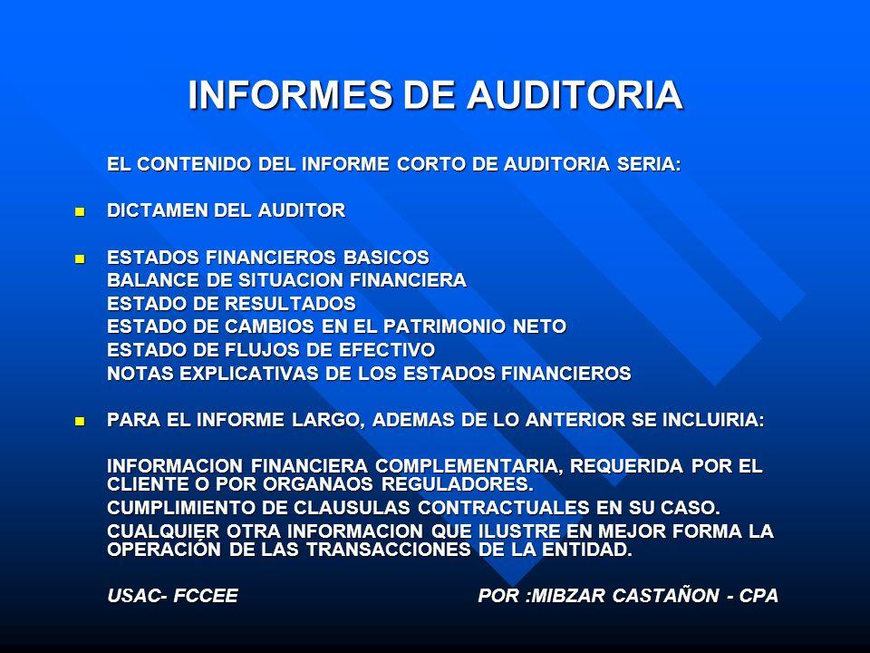 INFORMES DE AUDITORIA EL CONTENIDO DEL INFORME CORTO DE AUDITORIA SERIA: DICTAMEN DEL AUDITOR DICTAMEN DEL AUDITOR ESTADOS FINANCIEROS BASICOS ESTADOS