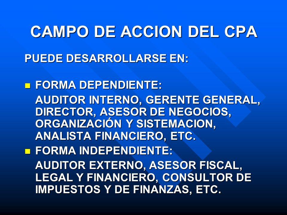 CAMPO DE ACCION DEL CPA PUEDE DESARROLLARSE EN: PUEDE DESARROLLARSE EN: FORMA DEPENDIENTE: FORMA DEPENDIENTE: AUDITOR INTERNO, GERENTE GENERAL, DIRECT