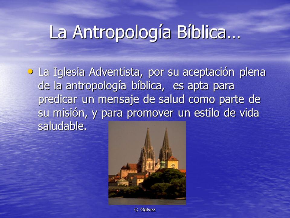 C. Gálvez La Antropología Bíblica… El hombre fue creado como una unidad indivisible. El hombre fue creado como una unidad indivisible. Por lo tanto, t