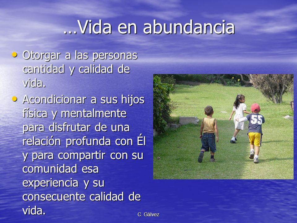 C. Gálvez Propósito ultimo del mensaje de salud de las SSEE… Yo he venido para que tengan vida, y para que la tengan en abundancia (Jn 10:10) Yo he ve