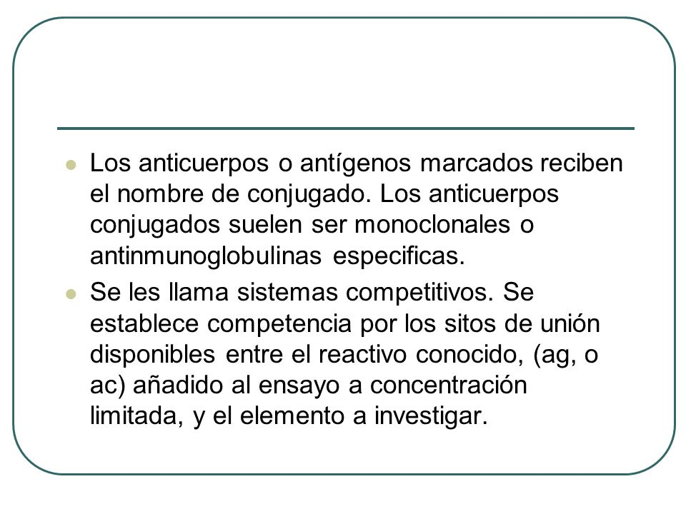 Los anticuerpos o antígenos marcados reciben el nombre de conjugado. Los anticuerpos conjugados suelen ser monoclonales o antinmunoglobulinas especifi
