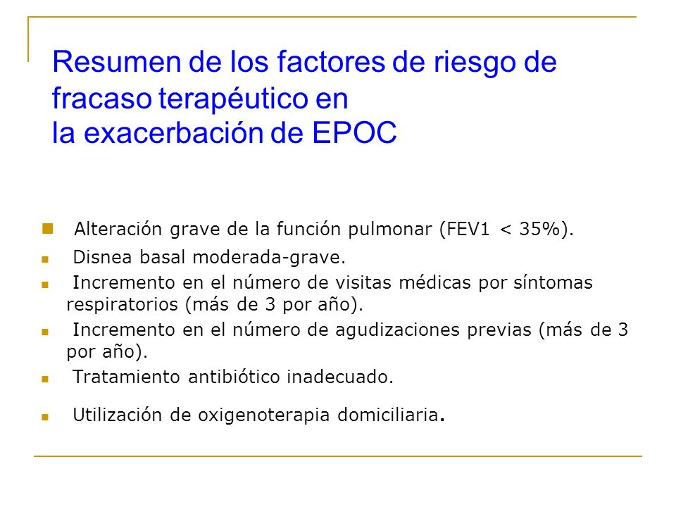 Resumen de los factores de riesgo de fracaso terapéutico en la exacerbación de EPOC Alteración grave de la función pulmonar (FEV1 < 35%). Disnea basal