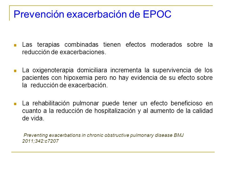 Prevención exacerbación de EPOC Las terapias combinadas tienen efectos moderados sobre la reducción de exacerbaciones. La oxigenoterapia domiciliara i
