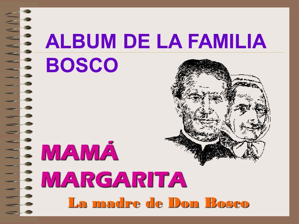 MAMÁMARGARITA La madre de Don Bosco ALBUM DE LA FAMILIA BOSCO