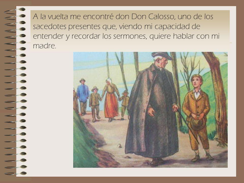 A la vuelta me encontré don Don Calosso, uno de los sacedotes presentes que, viendo mi capacidad de entender y recordar los sermones, quiere hablar co