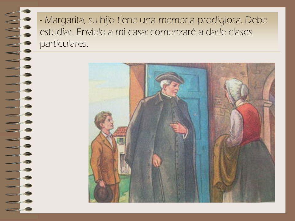 - Margarita, su hijo tiene una memoria prodigiosa. Debe estudíar. Envíelo a mi casa: comenzaré a darle clases particulares.