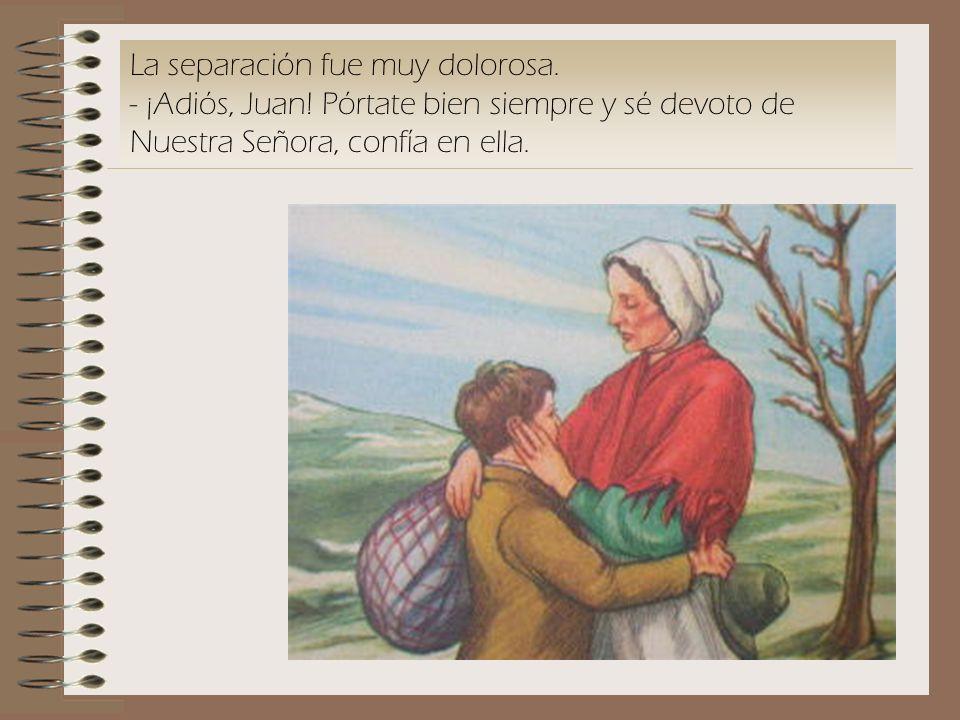 La separación fue muy dolorosa. - ¡Adiós, Juan! Pórtate bien siempre y sé devoto de Nuestra Señora, confía en ella.