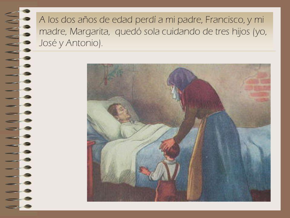 A los dos años de edad perdí a mi padre, Francisco, y mi madre, Margarita, quedó sola cuidando de tres hijos (yo, José y Antonio).