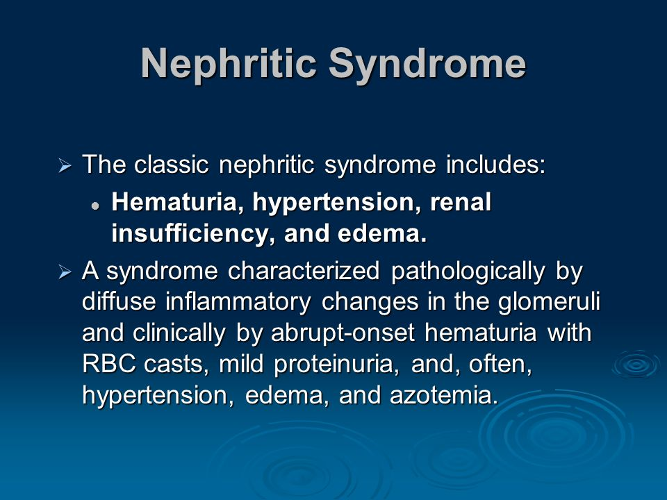 Nephritic Syndrome The classic nephritic syndrome includes: The classic nephritic syndrome includes: Hematuria, hypertension, renal insufficiency, and