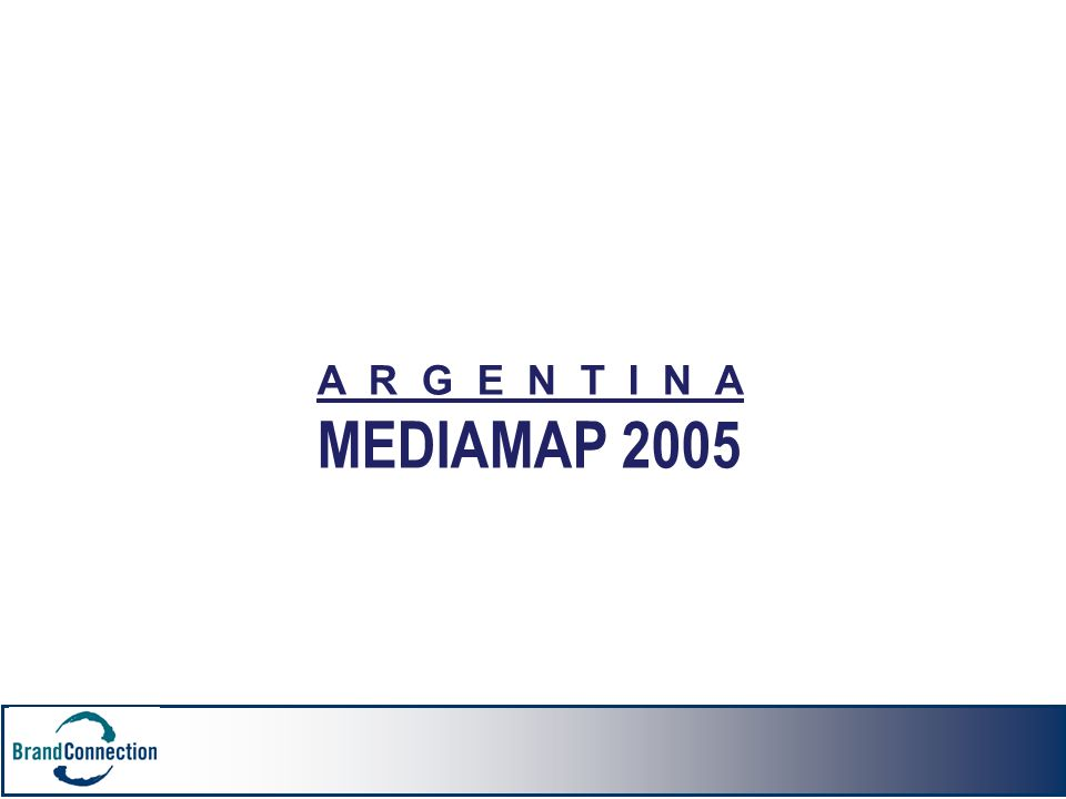 A R G E N T I N A MEDIAMAP 2005 A R G E N T I N A MEDIAMAP 2005