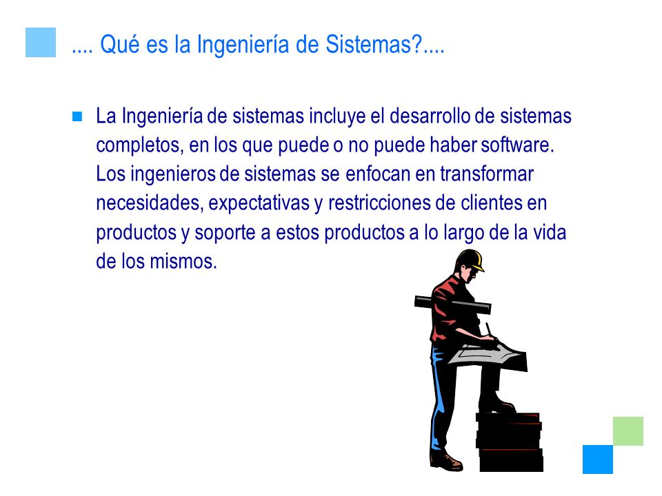 La Ingeniería de sistemas incluye el desarrollo de sistemas completos, en los que puede o no puede haber software. Los ingenieros de sistemas se enfoc