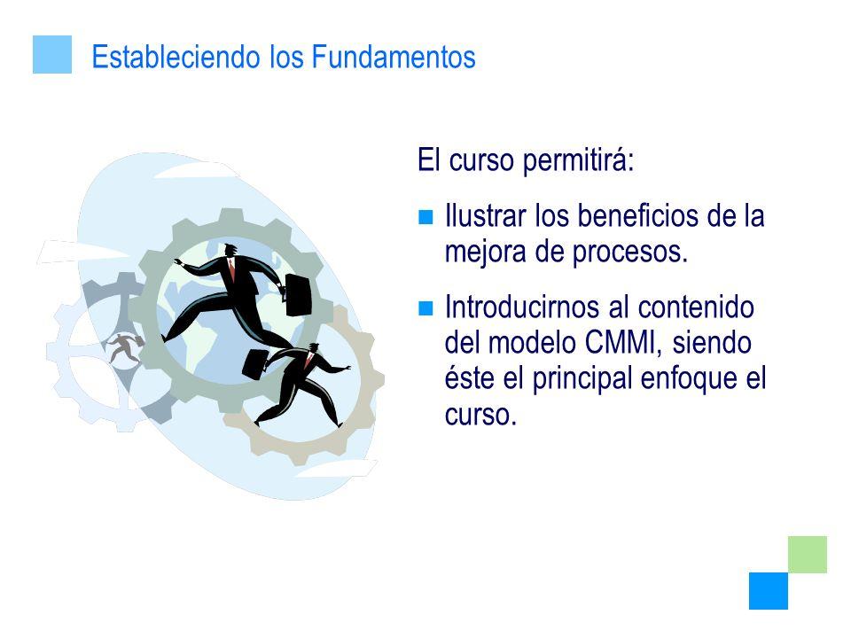 El curso permitirá: Ilustrar los beneficios de la mejora de procesos. Introducirnos al contenido del modelo CMMI, siendo éste el principal enfoque el