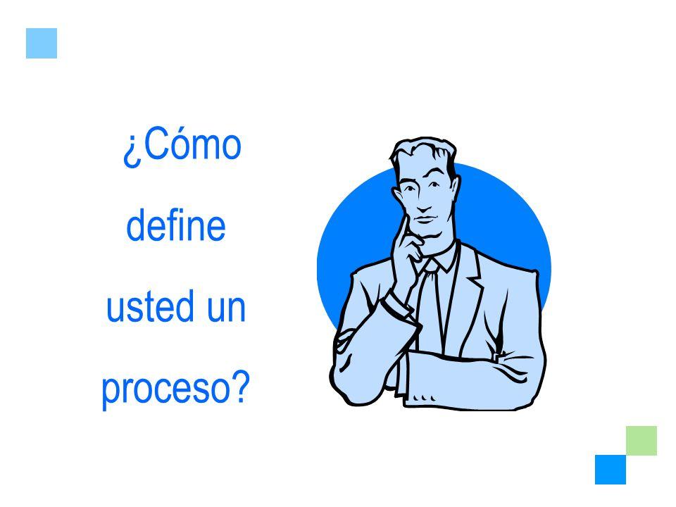 ¿Cómo define usted un proceso?