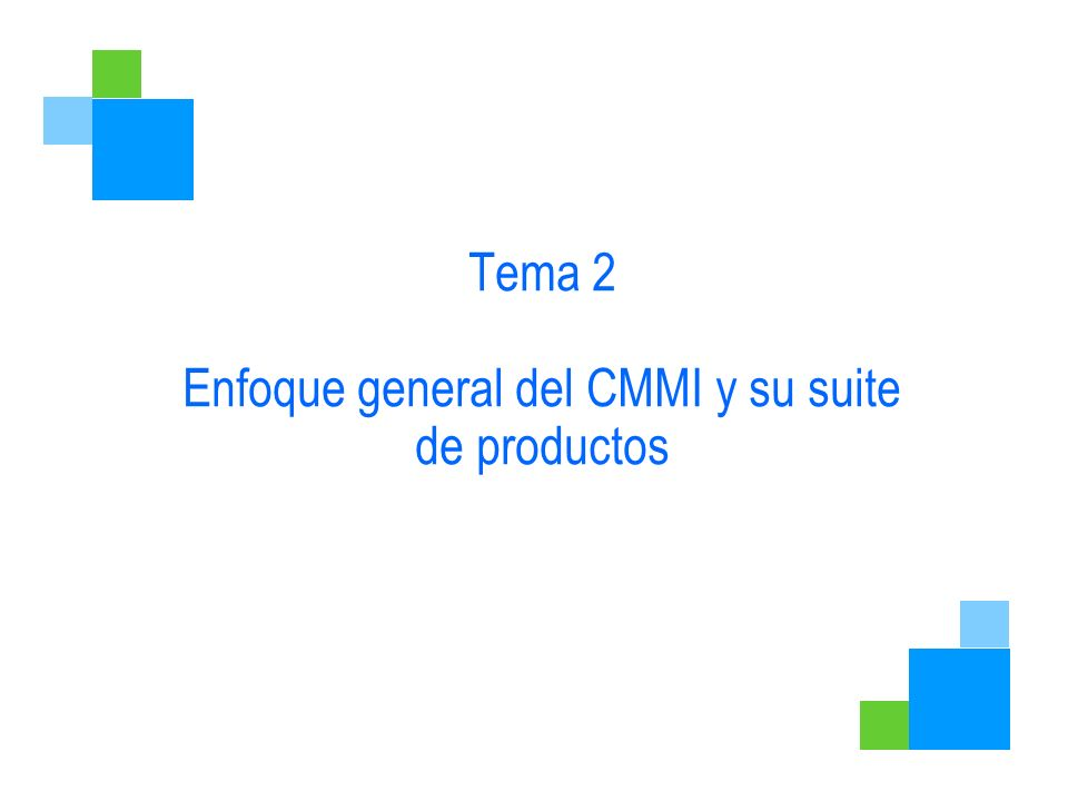 Tema 2 Enfoque general del CMMI y su suite de productos