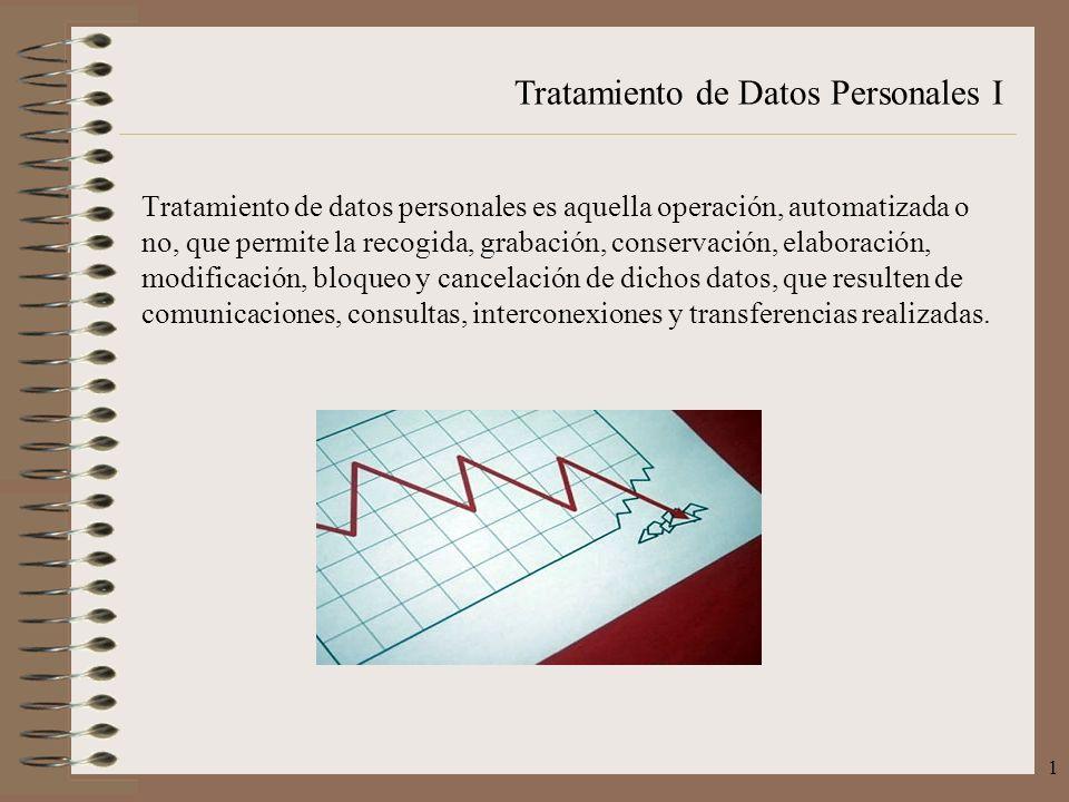 Tratamiento de Datos Personales I 1 Tratamiento de datos personales es aquella operación, automatizada o no, que permite la recogida, grabación, conse