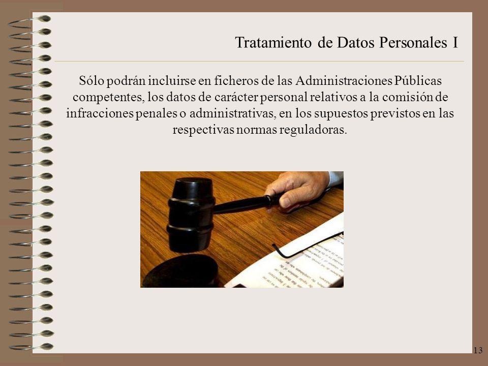 Tratamiento de Datos Personales I 13 Sólo podrán incluirse en ficheros de las Administraciones Públicas competentes, los datos de carácter personal re