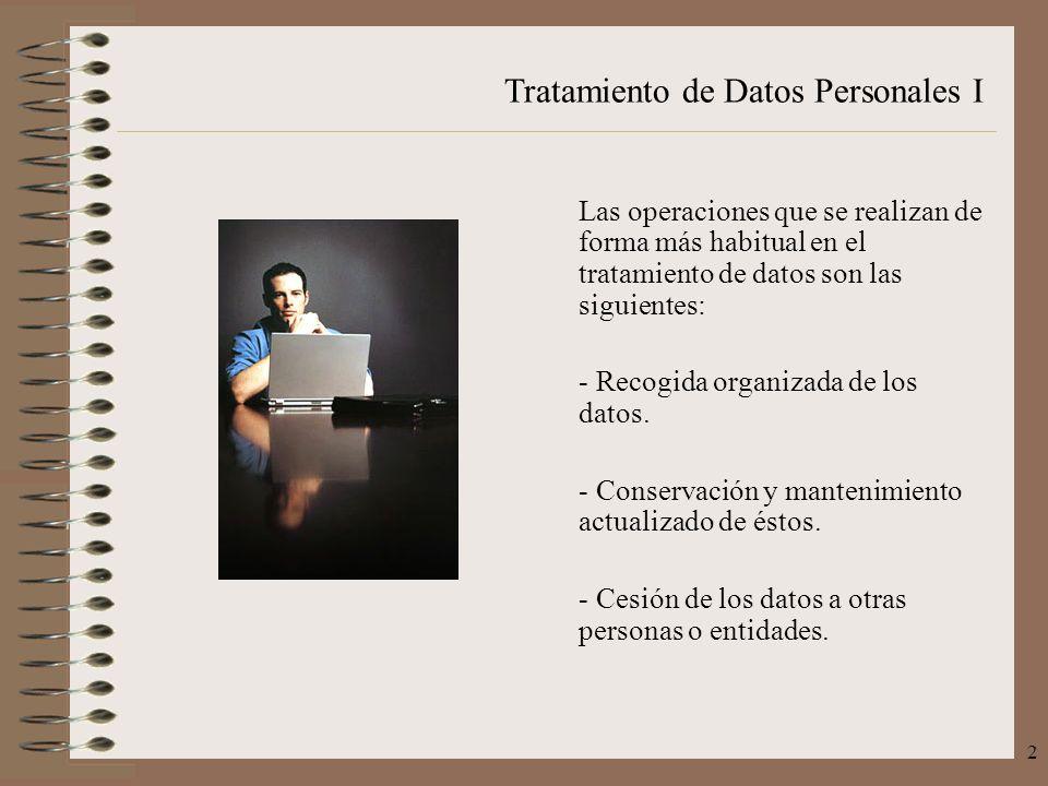 Tratamiento de Datos Personales I 2 Las operaciones que se realizan de forma más habitual en el tratamiento de datos son las siguientes: - Recogida or
