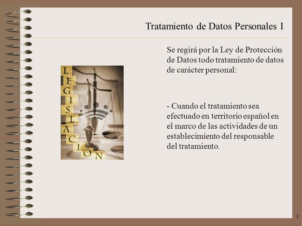 Tratamiento de Datos Personales I 3 Se regirá por la Ley de Protección de Datos todo tratamiento de datos de carácter personal: - Cuando el tratamient