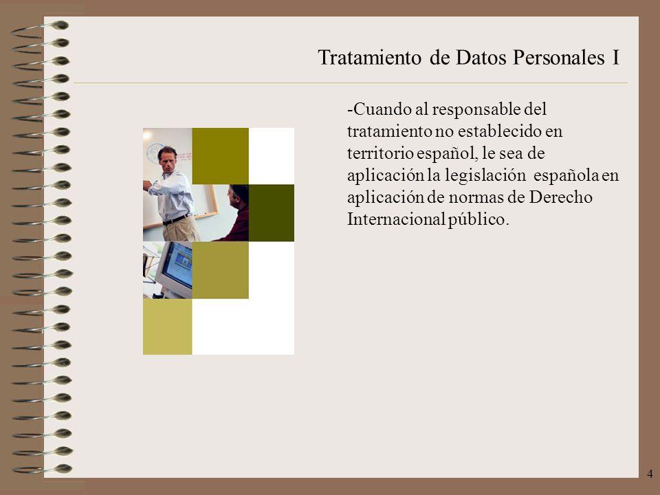Tratamiento de Datos Personales I 4 -Cuando al responsable del tratamiento no establecido en territorio español, le sea de aplicación la legislación e